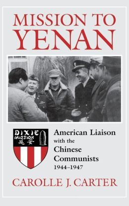 Mission to Yenan: American Liaison with the Chinese Communists, 1944-1947