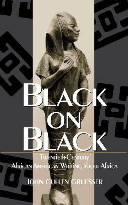 Black on Black: Twentieth-Century African American Writing about Africa
