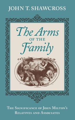 The Arms of the Family: The Significance of John Milton's Relatives and Associates