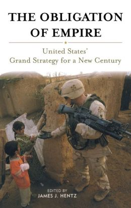 The Obligation of Empire: United States' Grand Strategy for a New Century