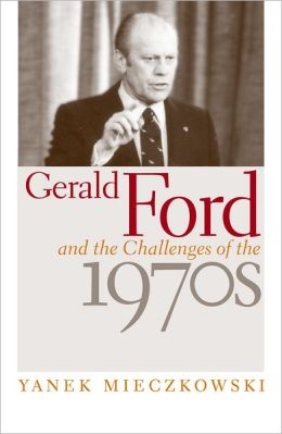 Gerald Ford and the Challenges of the 1970s