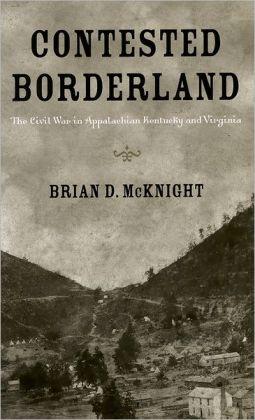 Contested Borderland: The Civil War in Appalachian Kentucky and Virginia