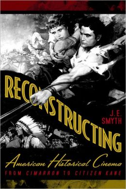 Reconstructing American Historical Cinema: From Cimarron to Citizen Kane