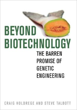 Beyond Biotechnology: The Barren Promise of Genetic Engineering