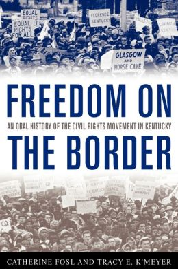 Freedom on the Border: An Oral History of the Civil Rights Movement in Kentucky