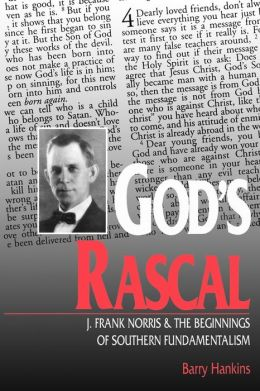 God's Rascal: J. Frank Norris and the Beginnings of Southern Fundamentalism