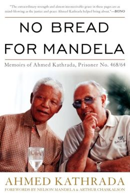 No Bread for Mandela: Memoirs of Ahmed Kathrada, Prisoner No. 468/64