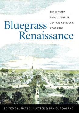 Bluegrass Renaissance: The History and Culture of Central Kentucky, 1792-1852