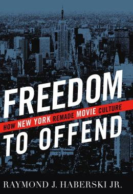 Freedom to Offend: How New York Remade Movie Culture