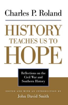 History Teaches Us to Hope: Reflections on the Civil War and Southern History