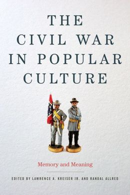 The Civil War in Popular Culture: Memory and Meaning