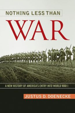 Nothing Less Than War: A New History of America's Entry into World War I