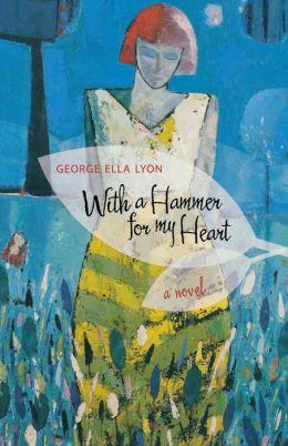 With a Hammer for My Heart: A Novel