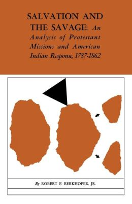 Salvation and the Savage: An Analysis of Protestant Missions and American Indian Response, 1787-1862