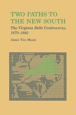 Two Paths to the New South: The Virginia Debt Controversy, 1870-1883