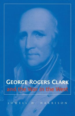 George Rogers Clark and the War in the West