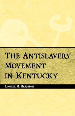 The Antislavery Movement in Kentucky