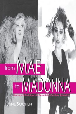 From Mae to Madonna: Women Entertainers in Twentieth-Century America