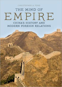 The Mind of Empire: China's History and Modern Foreign Relations