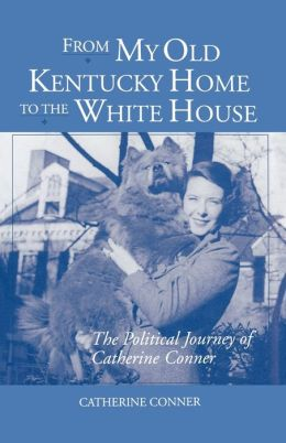 From My Old Kentucky Home to the White House: The Political Journey of Catherine Conner
