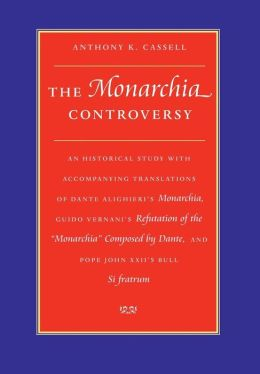 Monarchia Controversy: An Historical Study with Accompanying Translations of Dante Alighieri's Monarchia, Guido Vernani's Refutation of the Monarchia Composed by Dante and Pope John Xxii's Bull, SI Fratrum