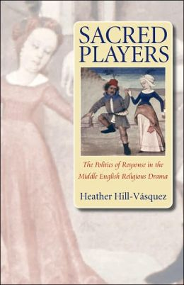 Sacred Players: The Politics of Response in the Middle English Religious Drama