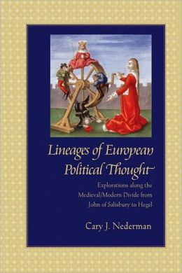 Lineages of European Political Thought: Explorations along the Medieval/Modern Divide from John of Salisbury to Hegel