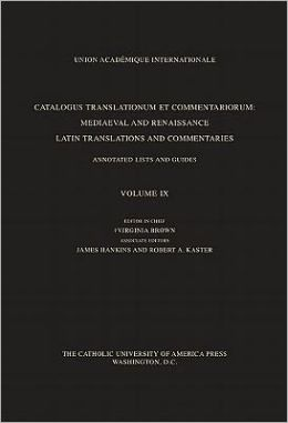 Catalogus Translationum et Commenatariorum: Mediaeval and Renaissance Latin Translations and Commentaries, Volume IX