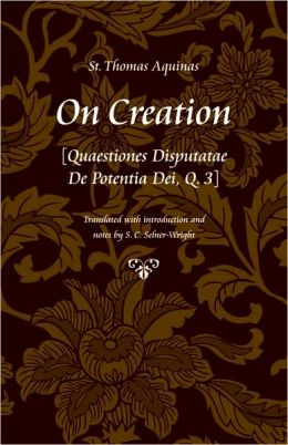 On Creation: [Quaestiones Disputatae De Potentia Dei, Q. 3]