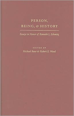 Person, Being, and History: Essays in Honor of Kenneth L. Schmitz