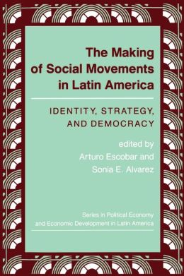 Making of Social Movements in Latin America: Identity, Strategy, and Democracy