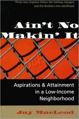 ain t no makin it by jay Review of:macleod, jay (2004 ain't no makin' it: aspirations and attainment in a low-income neighborhood westview press: oxford.