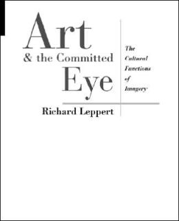 Art and the Committed Eye: The Cultural Functions of Imagery (Cultural Studies Series)