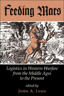 Feeding Mars; Logistics in Western Warfare from the Middle Ages to the Present