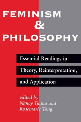 Feminism and Philosophy: Essential Readings in Theory, Reinterpretation, and Application