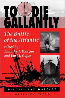 To Die Gallantly: The Battle of the Atlantic