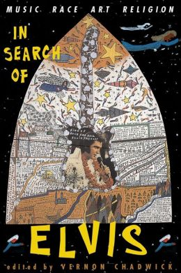 In Search of Elvis: Music, Race, Art, Religion