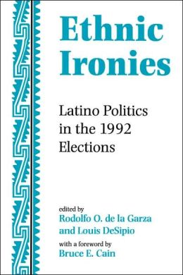 Ethnic Ironies: Latino Politics in the 1992 Elections