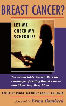 Breast Cancer?: Let Me Check My Schedule!: Ten Remarkable Women Meet the Challenge of Fitting Breast Cancer into Their Very Busy Lives