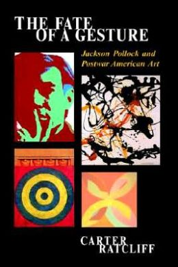 Fate of a Gesture: Jackson Pollock and Postwar American Art