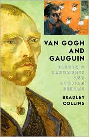 Van Gogh and Gauguin: Electric Arguments and Utopian Dreams
