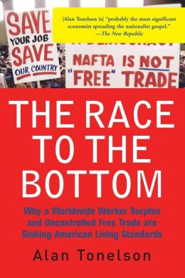 Race to the Bottom: Why a Worldwide Worker Surplus and Uncontrolled Free Trade Are Sinking American Living Standards