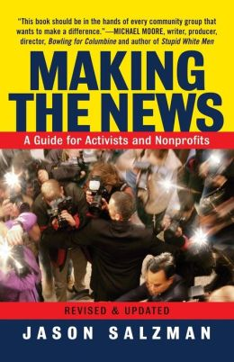 Making the News: A Guide For Activists An Nonprofits : Revised And Updated