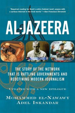 Al-Jazeera: Inside the Arab News Network that Rattles Governments and Redefines Modern Journalism