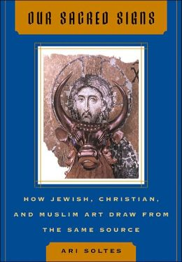 Our Sacred Signs: How Jewish, Christian, and Muslim Art Draw from the Same Source
