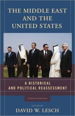 The Middle East and the United States: A Historical and Political Reassessment