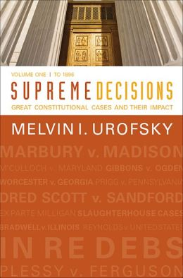 Supreme Decisions, Volume 1: Great Constitutional Cases and Their Impact, Volume One: To 1896