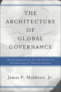 Architecture of Global Governance : An Introduction to the Study of International Organizations