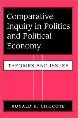 Comparative Inquiry In Politics And Political Economy: Theories And Issues Ronald H. Chilcote