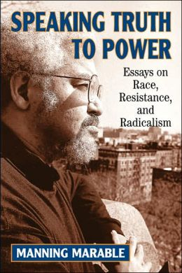 Speaking Truth to Power: Essays on Race, Resistance, and Radicalism
